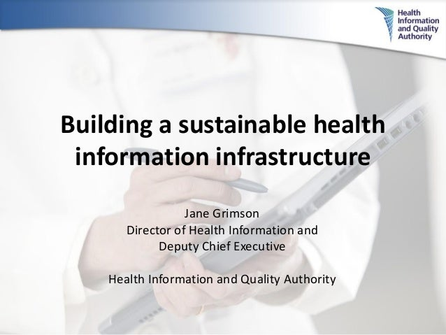 Building a sustainable health information infrastructure Jane Grimson Director of Health Information and Deputy Chief Exec...