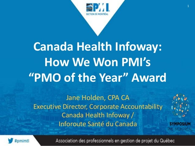 "Canada Health Infoway: How We Won PMI's ""PMO of the Year"" Award Jane Holden, CPA CA Executive Director, Corporate Accounta..."