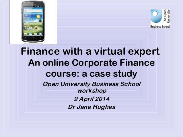 Finance with a virtual expert An online Corporate Finance course: a case study Open University Business School workshop 9 ...