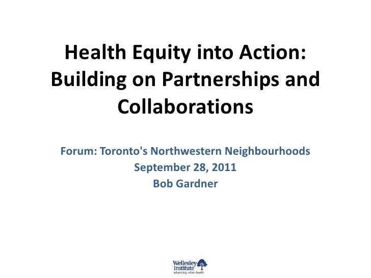 Health Equity into Action:Building on Partnerships and       Collaborations Forum: Torontos Northwestern Neighbourhoods   ...