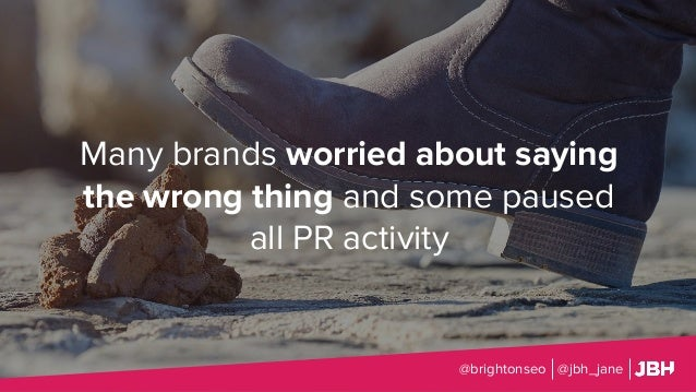 Many brands worried about saying the wrong thing and some paused all PR activity @brightonseo @jbh_jane