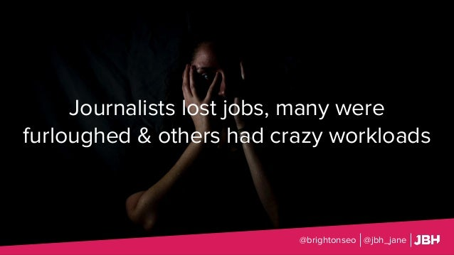 Journalists lost jobs, many were furloughed & others had crazy workloads @brightonseo @jbh_jane