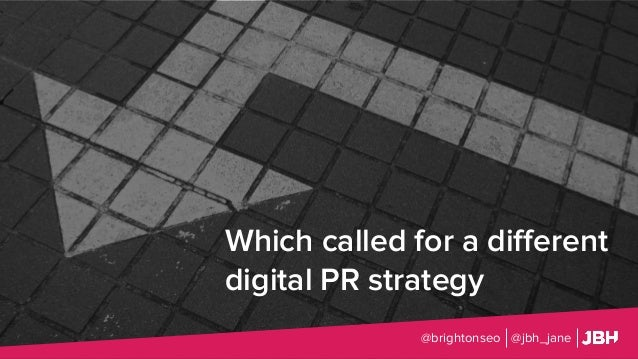 Which called for a different digital PR strategy @brightonseo @jbh_jane