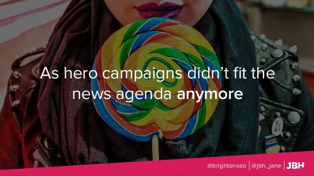 As hero campaigns didn't fit the news agenda anymore @brightonseo @jbh_jane