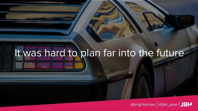 It was hard to plan far into the future @brightonseo @jbh_jane