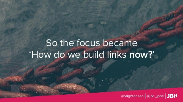 So the focus became 'How do we build links now?' @brightonseo @jbh_jane
