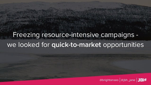 Freezing resource-intensive campaigns - we looked for quick-to-market opportunities @brightonseo @jbh_jane