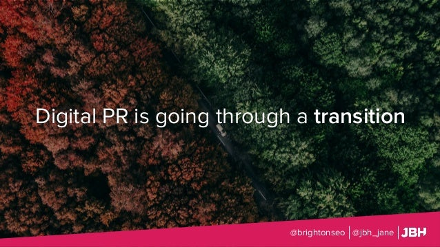 Digital PR is going through a transition @brightonseo @jbh_jane