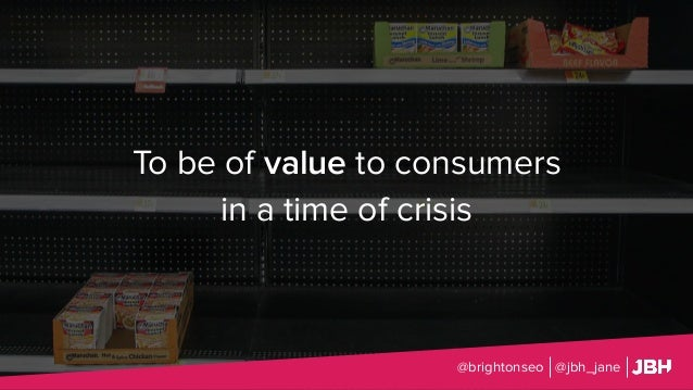 To be of value to consumers in a time of crisis @brightonseo @jbh_jane