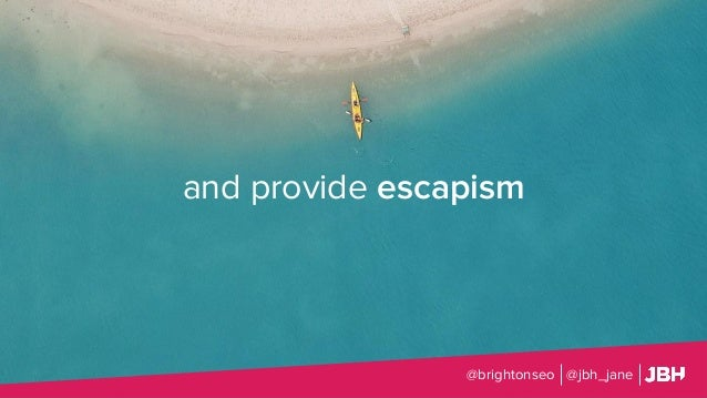 and provide escapism @brightonseo @jbh_jane