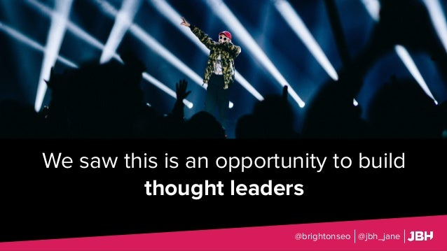 We saw this is an opportunity to build thought leaders @brightonseo @jbh_jane