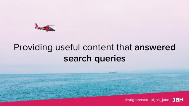 Providing useful content that answered search queries @brightonseo @jbh_jane