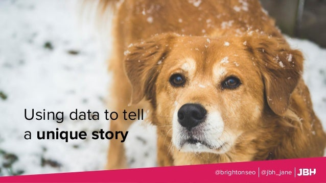 Using data to tell a unique story @brightonseo @jbh_jane