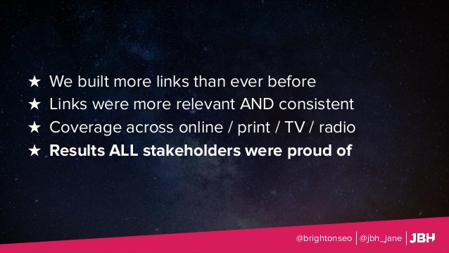 @brightonseo @jbh_jane ★ We built more links than ever before ★ Links were more relevant AND consistent ★ Coverage across ...