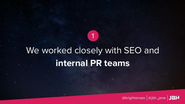 We worked closely with SEO and internal PR teams @brightonseo @jbh_jane 1