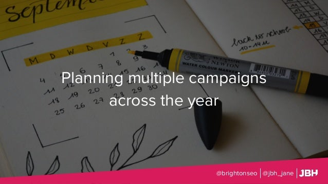 Planning multiple campaigns across the year @brightonseo @jbh_jane