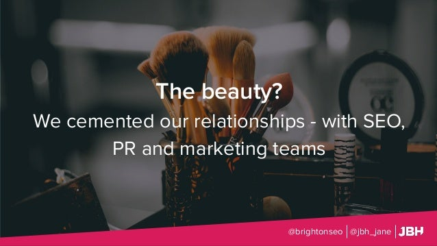 The beauty? We cemented our relationships - with SEO, PR and marketing teams @brightonseo @jbh_jane
