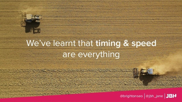 We've learnt that timing & speed are everything @brightonseo @jbh_jane