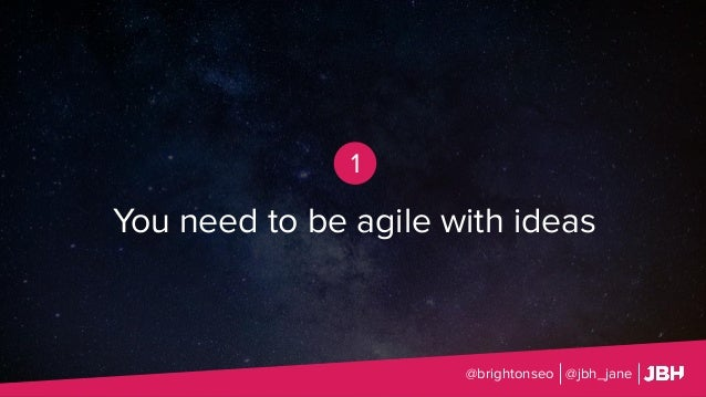@brightonseo @jbh_jane 1 You need to be agile with ideas