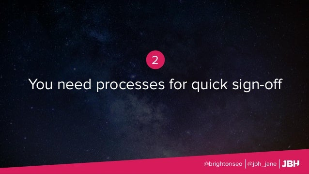 You need processes for quick sign-off @brightonseo @jbh_jane 2