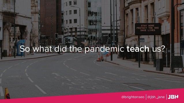 So what did the pandemic teach us? @brightonseo @jbh_jane