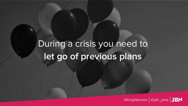 During a crisis you need to let go of previous plans @brightonseo @jbh_jane