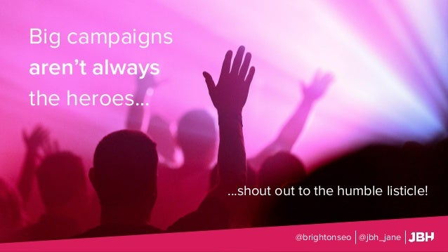 Big campaigns aren't always the heroes... @brightonseo @jbh_jane ...shout out to the humble listicle!