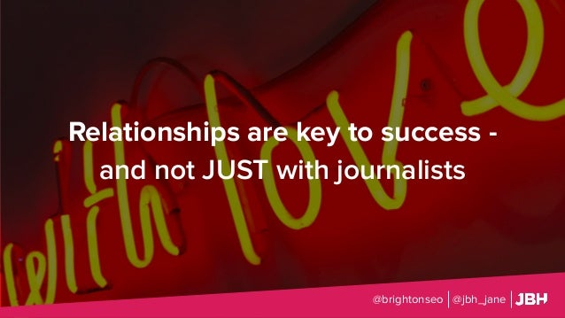 Relationships are key to success - and not JUST with journalists @brightonseo @jbh_jane