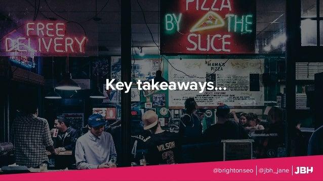 Key takeaways... @brightonseo @jbh_jane