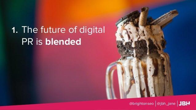 1. The future of digital PR is blended @brightonseo @jbh_jane