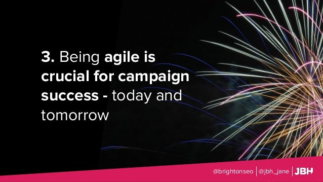 @brightonseo @jbh_jane 3. Being agile is crucial for campaign success - today and tomorrow