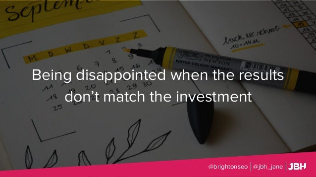 Being disappointed when the results don't match the investment @brightonseo @jbh_jane
