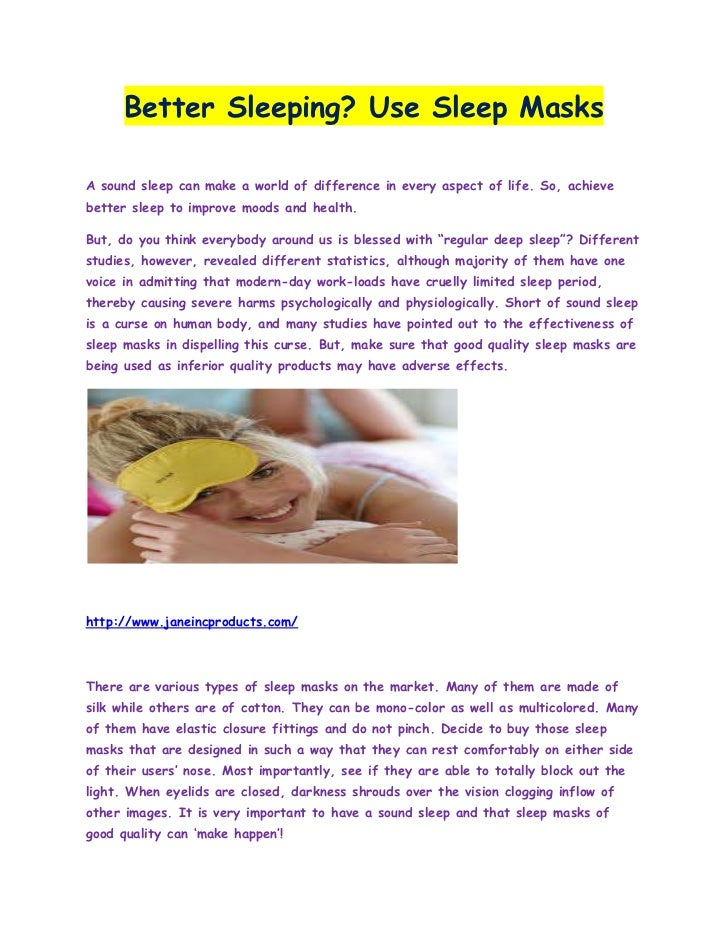 Better Sleeping? Use Sleep MasksA sound sleep can make a world of difference in every aspect of life. So, achievebetter sl...