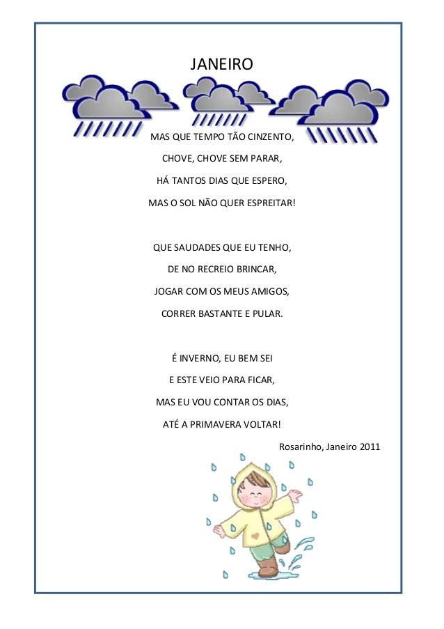 JANEIRO  MAS QUE TEMPO TÃO CINZENTO, CHOVE, CHOVE SEM PARAR, HÁ TANTOS DIAS QUE ESPERO, MAS O SOL NÃO QUER ESPREITAR!  QUE...