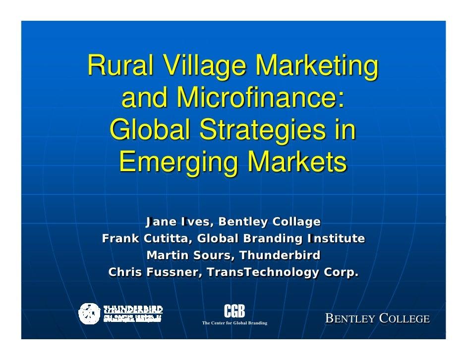 Rural Village Marketing   and Microfinance:  Global Strategies in   Emerging Markets         Jane Ives, Bentley Collage  F...