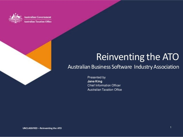 Jane king reinventing the ato presented by australian taxation office reinventing the ato australianbusinesssoftware industryassociation jane king chief malvernweather