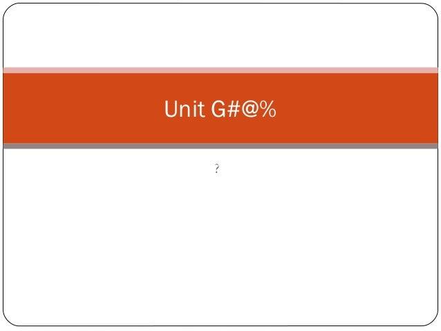 Unit G#@% ?