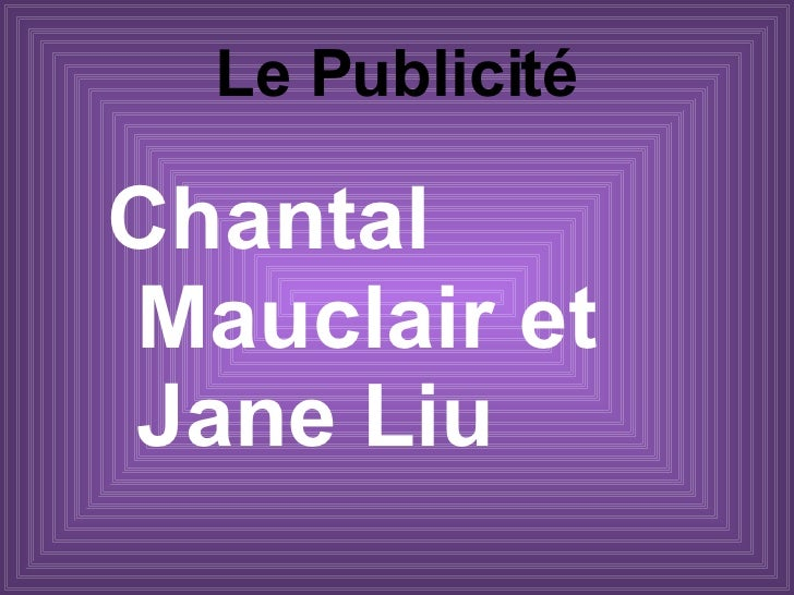 Le Publicité <ul><li>Chantal Mauclair et Jane Liu </li></ul>