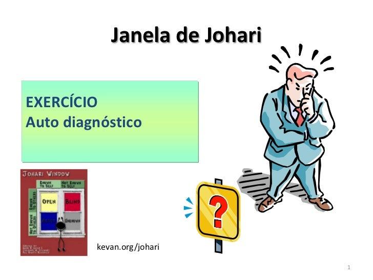 Janela deJohari<br />EXERCÍCIO<br />Auto diagnóstico<br />kevan.org/johari<br />1<br />