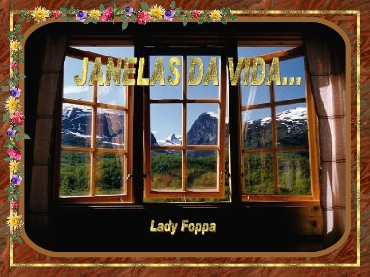 JANELAS DA VIDA... Lady Foppa