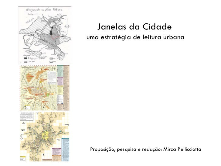 Janelas da Cidadeuma estratégia de leitura urbana Proposição, pesquisa e redação: Mirza Pellicciotta