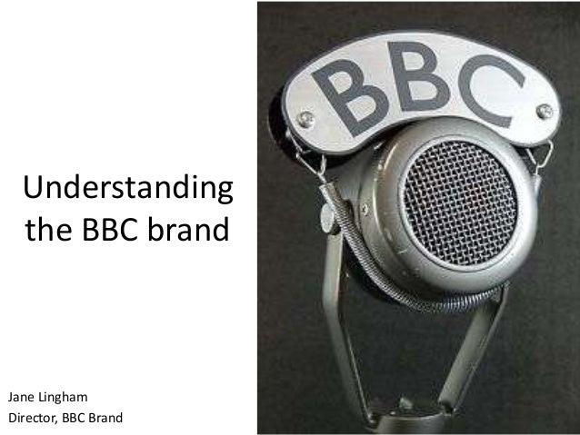 Understanding the BBC brand Jane Lingham Director, BBC Brand