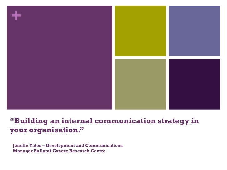 """"""" Building an internal communication strategy in your organisation."""" Janelle Yates – Development and Communications Manage..."""