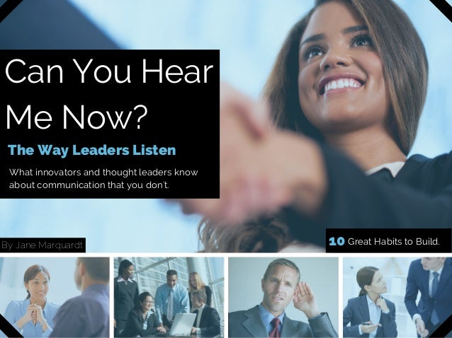 Can You Hear Me Now? The Way Leaders Listen What innovators and thought leaders know about communication that you don't. B...