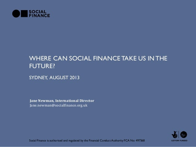 WHERE CAN SOCIAL FINANCE TAKE US INTHE FUTURE? Social Finance is authorised and regulated by the Financial Conduct Authori...