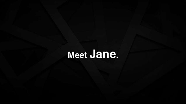 Meet Jane.
