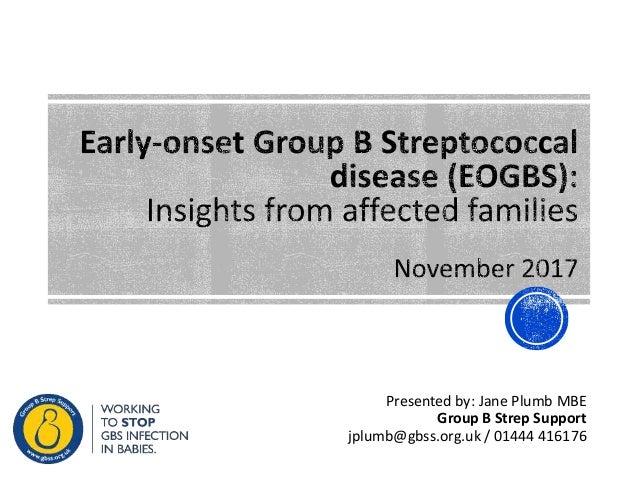Presented by: Jane Plumb MBE Group B Strep Support jplumb@gbss.org.uk / 01444 416176