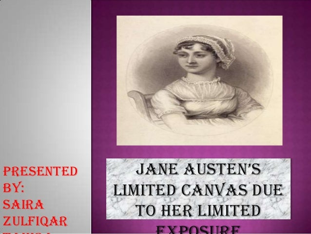Presented by: Saira Zulfiqar  Jane austen's Limited canvas due to her limited