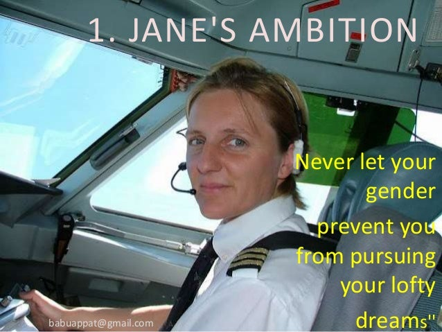 1. JANE'S AMBITION Never let your gender prevent you from pursuing your lofty dreams''babuappat@gmail.com