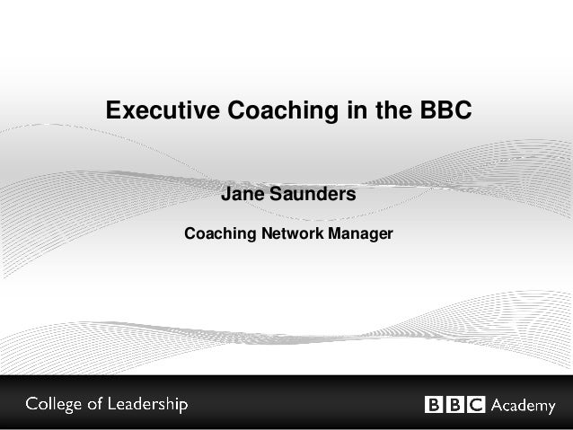 Executive Coaching in the BBC Jane Saunders Coaching Network Manager